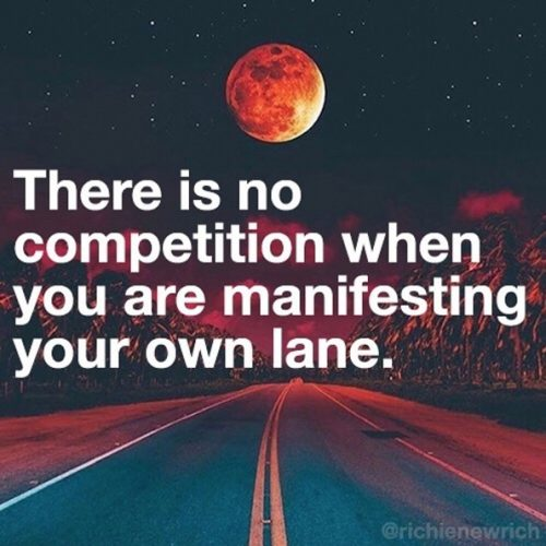 There is no competition when you are manifesting your own lane.